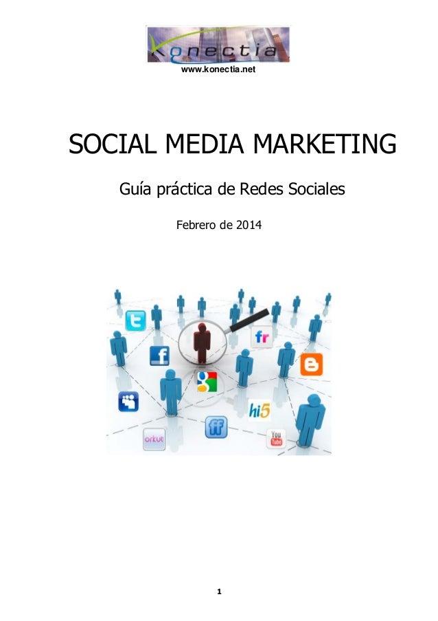 1 www.konectia.net SOCIAL MEDIA MARKETING Guía práctica de Redes Sociales Febrero de 2014