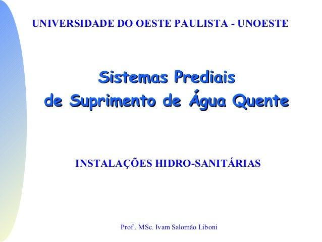 Sistemas PrediaisSistemas Prediais de Suprimento de Água Quentede Suprimento de Água Quente UNIVERSIDADE DO OESTE PAULISTA...