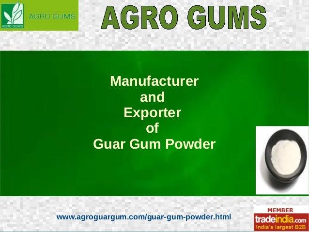 www.agroguargum.com/guar-gum-powder.html Manufacturer and Exporter of Guar Gum Powder