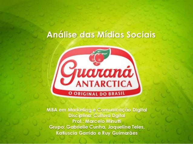 Análise das Mídias SociaisMBA em Marketing e Comunicação Digital         Disciplina: Cultura Dgital           Prof.: Marce...