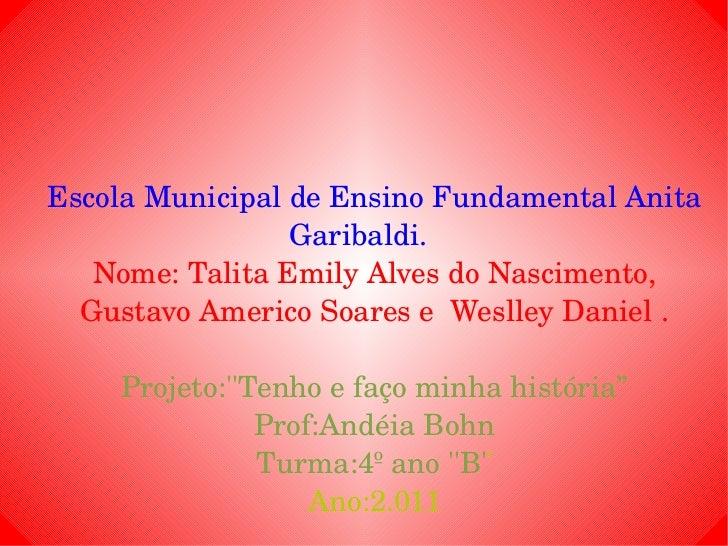 Escola Municipal de Ensino Fundamental Anita Garibaldi.  Nome: Talita Emily Alves do Nascimento, Gustavo Americo Soares e ...