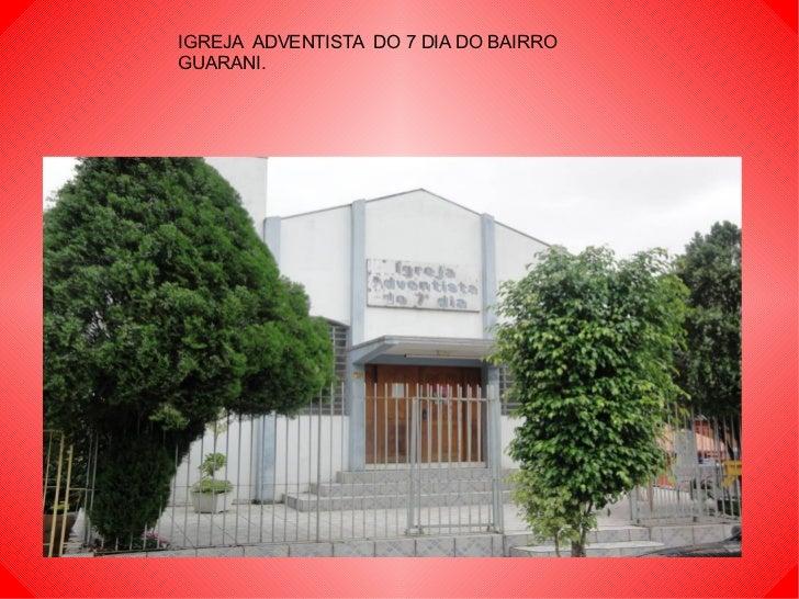 IGREJA  ADVENTISTA  DO 7 DIA DO BAIRRO GUARANI.
