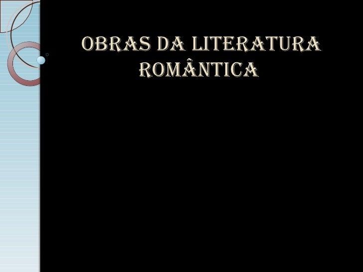 Obras da Literatura    rOmântica