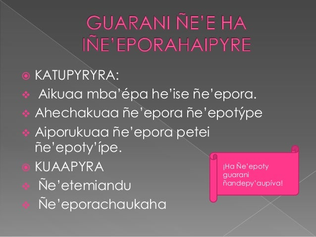  KATUPYRYRA: Aikuaa mba'épa he'ise ñe'epora. Ahechakuaa ñe'epora ñe'epotýpe Aiporukuaa ñe'epora peteiñe'epoty'ípe. KU...