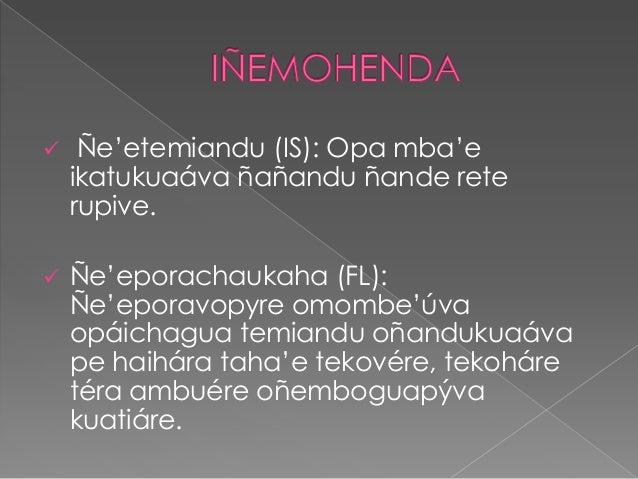  Ñe'etemiandu (IS): Opa mba'eikatukuaáva ñañandu ñande reterupive. Ñe'eporachaukaha (FL):Ñe'eporavopyre omombe'úvaopáich...