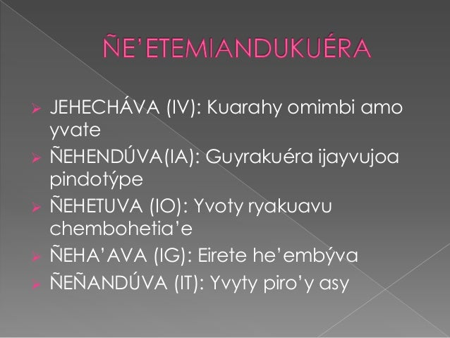  JEHECHÁVA (IV): Kuarahy omimbi amoyvate ÑEHENDÚVA(IA): Guyrakuéra ijayvujoapindotýpe ÑEHETUVA (IO): Yvoty ryakuavuchem...