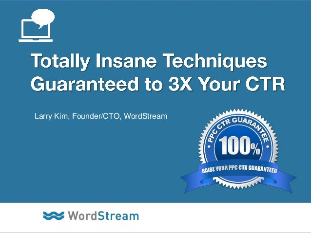 Larry Kim, Founder/CTO, WordStream  CONFIDENTIAL – DO NOT DISTRIBUTE  1