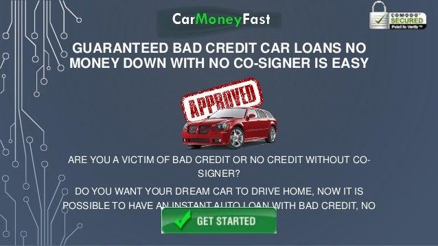 Guaranteed Bad Credit Car Loans No Money Down With No Co Signer Is Ea