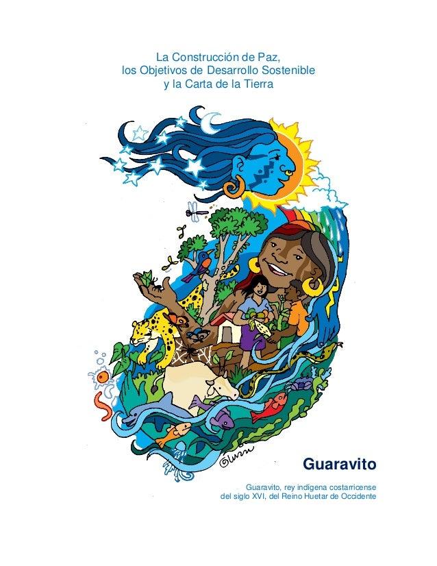 La Construcción de Paz, los Objetivos de Desarrollo Sostenible y la Carta de la Tierra Guaravito Guaravito, rey indígena c...
