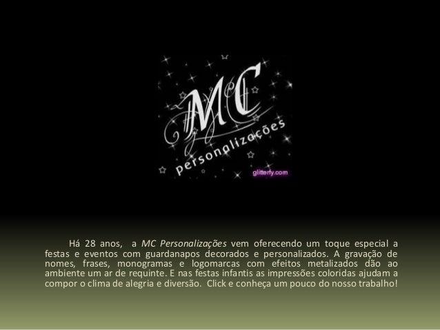 Há 28 anos, a MC Personalizações vem oferecendo um toque especial a festas e eventos com guardanapos decorados e personali...
