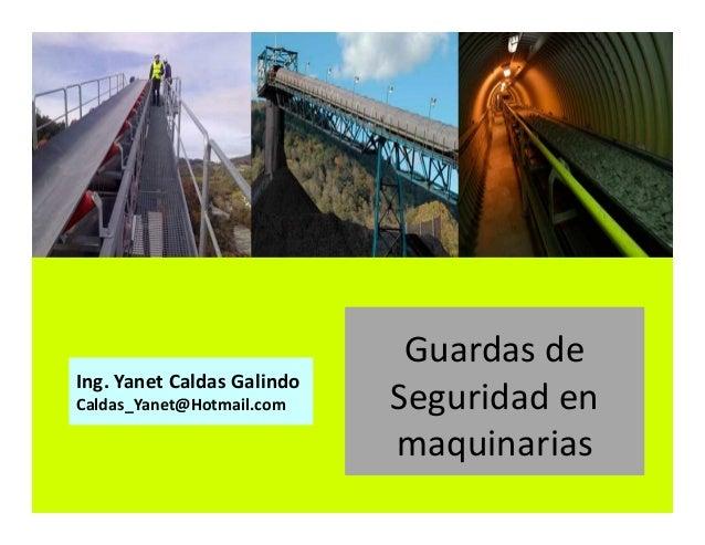 Guardas de Seguridad en maquinarias Ing. Yanet Caldas Galindo CIP: 115456 Caldas_Yanet@Hotmail.com