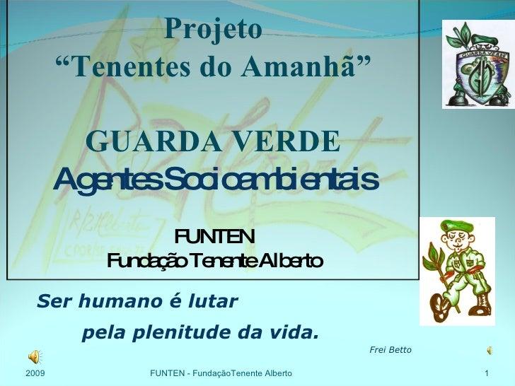 """Ser humano é lutar  pela plenitude da vida. Frei Betto 2009 FUNTEN - FundaçãoTenente Alberto Projeto """" Tenentes do Amanhã""""..."""