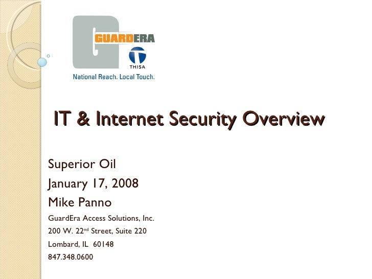 IT & Internet Security Overview Superior Oil  January 17, 2008 Mike Panno GuardEra Access Solutions, Inc. 200 W. 22 nd  St...