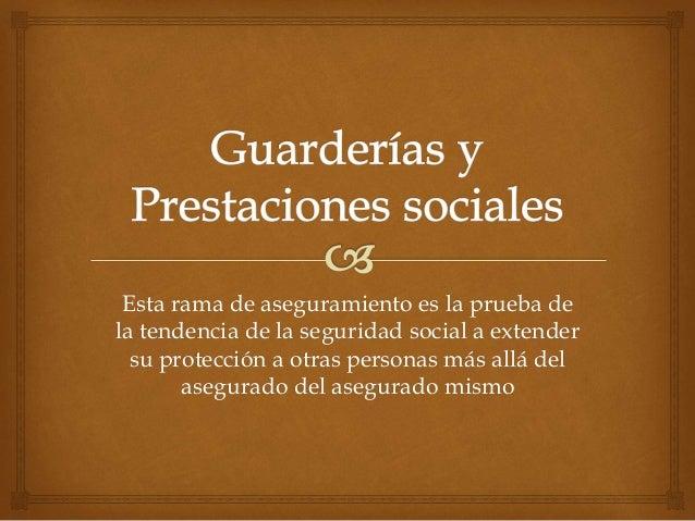 Esta rama de aseguramiento es la prueba de la tendencia de la seguridad social a extender su protección a otras personas m...