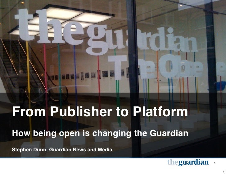 1From Publisher to PlatformHow being open is changing the GuardianStephen Dunn, Guardian News and Media                   ...