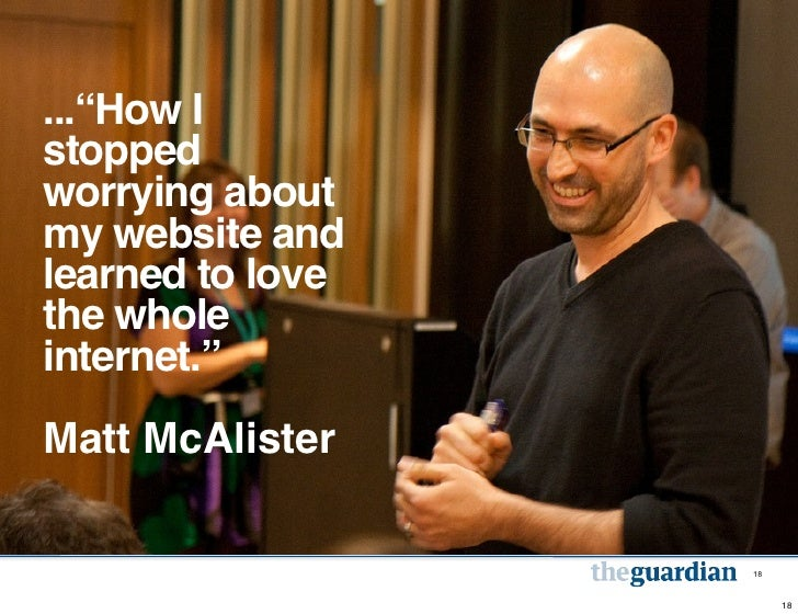 """...""""How Istoppedworrying aboutmy website andlearned to lovethe wholeinternet.""""Matt McAlister                  18          ..."""