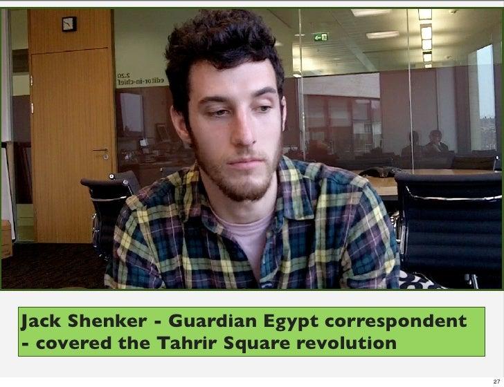 Jack Shenker - Guardian Egypt correspondent- covered the Tahrir Square revolution                                         ...