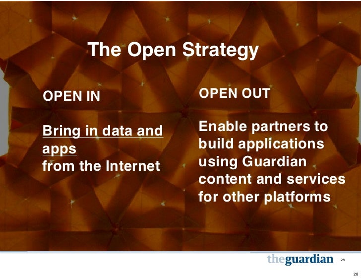 The Open StrategyOPEN IN             OPEN OUTBring in data and   Enable partners toapps                build applicationsf...