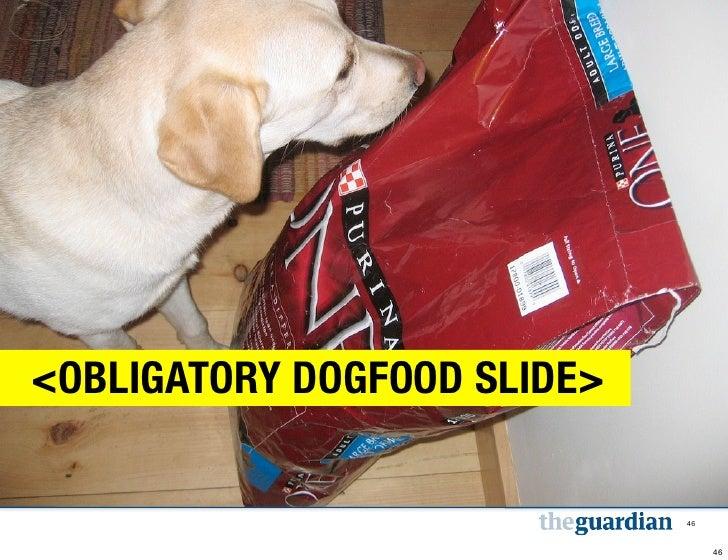 <OBLIGATORY DOGFOOD SLIDE>                             46                                  46