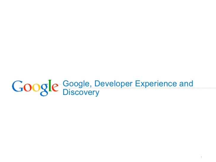 Google, Developer Experience andDiscovery                                   1