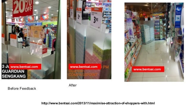 Before Feedback  After  http://www.bentsai.com/2013/11/maximise-attraction-of-shoppers-with.html