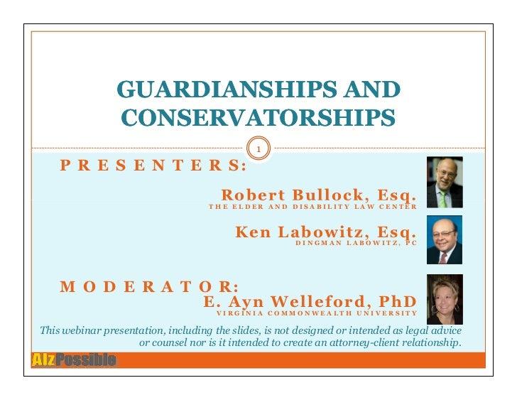 GUARDIANSHIPS AND                CONSERVATORSHIPS                                               1    P R E S E N T E R S: ...
