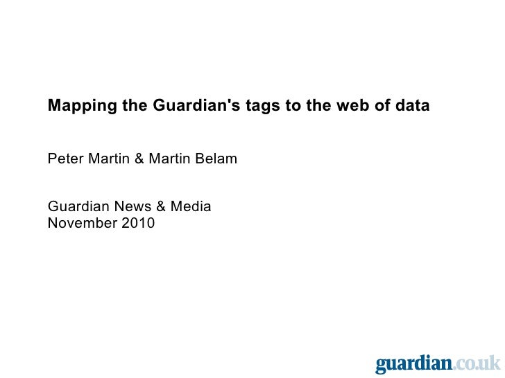 Mapping the Guardian's tags to the web of data Peter Martin & Martin Belam Guardian News & Media November 2010