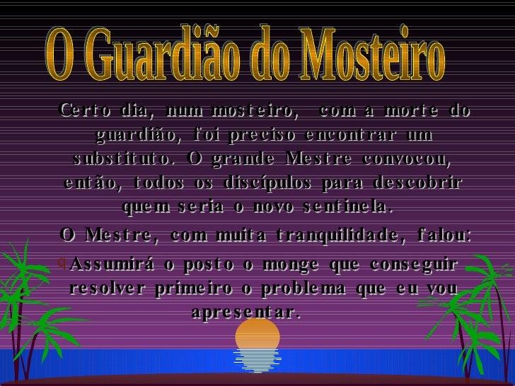 <ul><li>Certo dia, num mosteiro,  com a morte do guardião, foi preciso encontrar um substituto. O grande Mestre convocou, ...