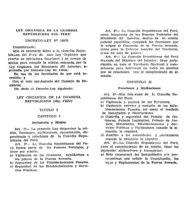 LEY ORGANICA DE LA GUARDIA REPUBLICANA ll-El.  PERU  DECRETO-LEY N'?  18070  Considerando:   Que es necesario dotar a in. ...