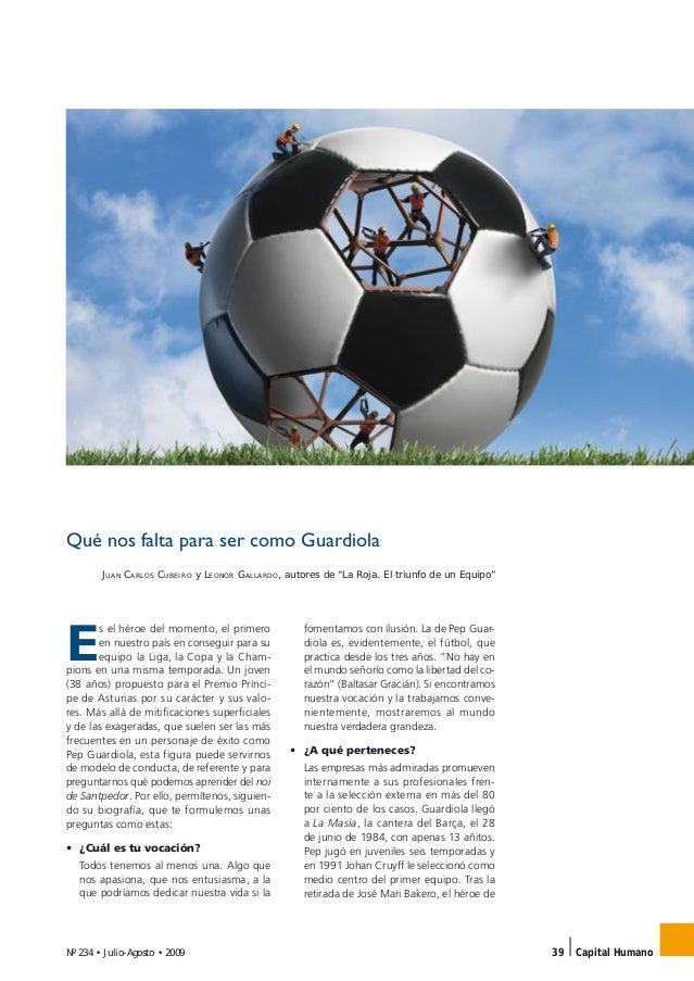 Nº 234 • Julio-Agosto • 2009 39 Capital Humano Qué nos falta para ser como Guardiola JUAN CARLOS CUBEIRO y LEONOR GALLARDO...