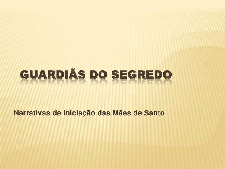 GUARDIÃS DO SEGREDO<br /> Narrativas de Iniciação das Mães de Santo <br />
