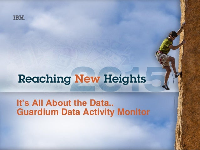 It's All About the Data.. Guardium Data Activity Monitor