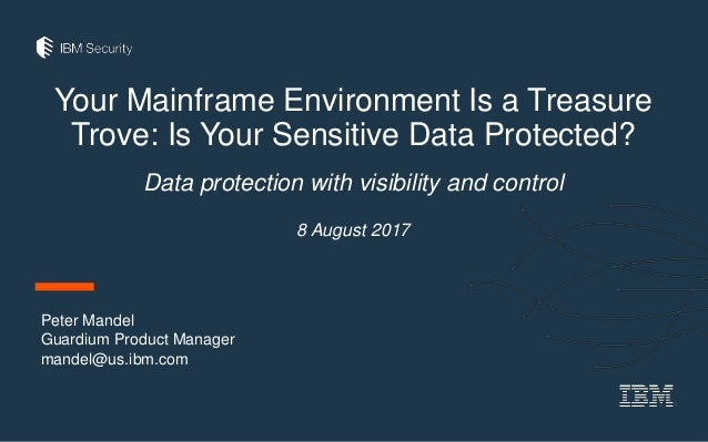 Your Mainframe Environment Is a Treasure Trove: Is Your Sensitive Data Protected? Data protection with visibility and cont...