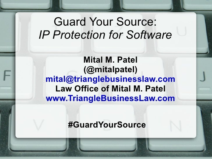 Guard Your Source: IP Protection for Software <ul>Mital M. Patel (@mitalpatel) [email_address] Law Office of Mital M. Pate...