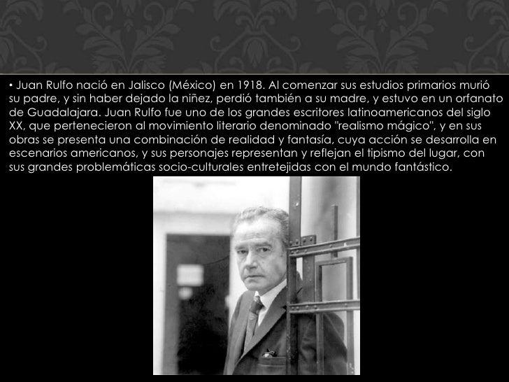 • Juan Rulfo nació en Jalisco (México) en 1918. Al comenzar sus estudios primarios muriósu padre, y sin haber dejado la ni...