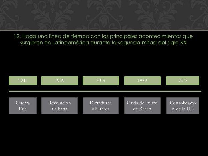 12. Haga una línea de tiempo con los principales acontecimientos que   surgieron en Latinoamérica durante la segunda mitad...