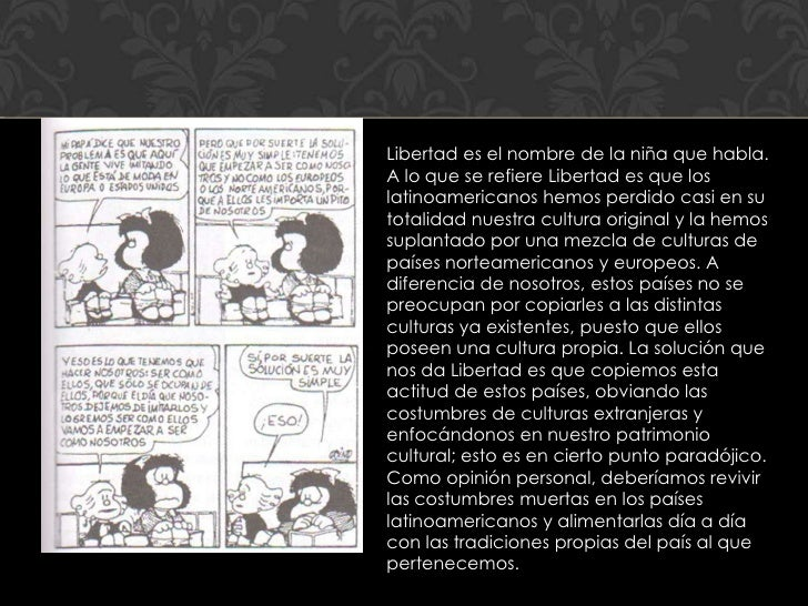 Libertad es el nombre de la niña que habla.A lo que se refiere Libertad es que loslatinoamericanos hemos perdido casi en s...
