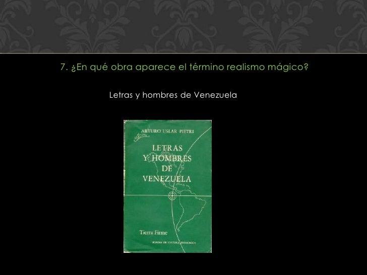 7. ¿En qué obra aparece el término realismo mágico?          Letras y hombres de Venezuela