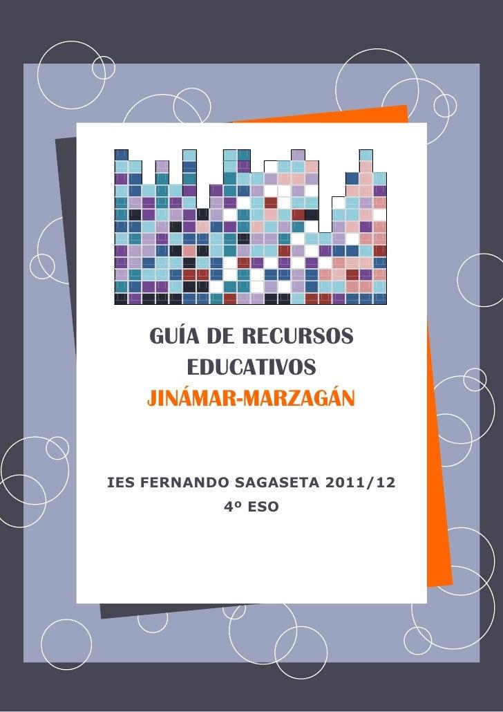 GUÍA DE RECURSOS        EDUCATIVOS    JINÁMAR-MARZAGÁNIES FERNANDO SAGASETA 2011/12           4º ESO