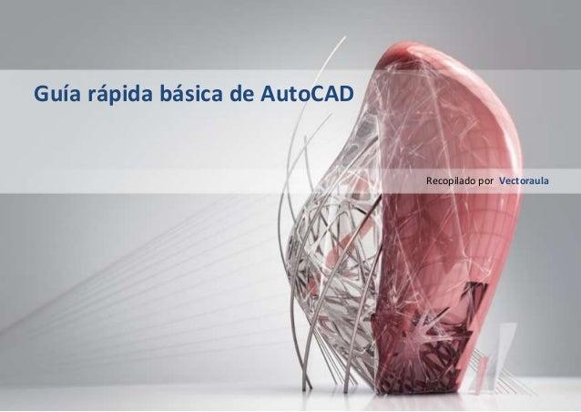 Guía rápida básica de AutoCAD Recopilado por Vectoraula