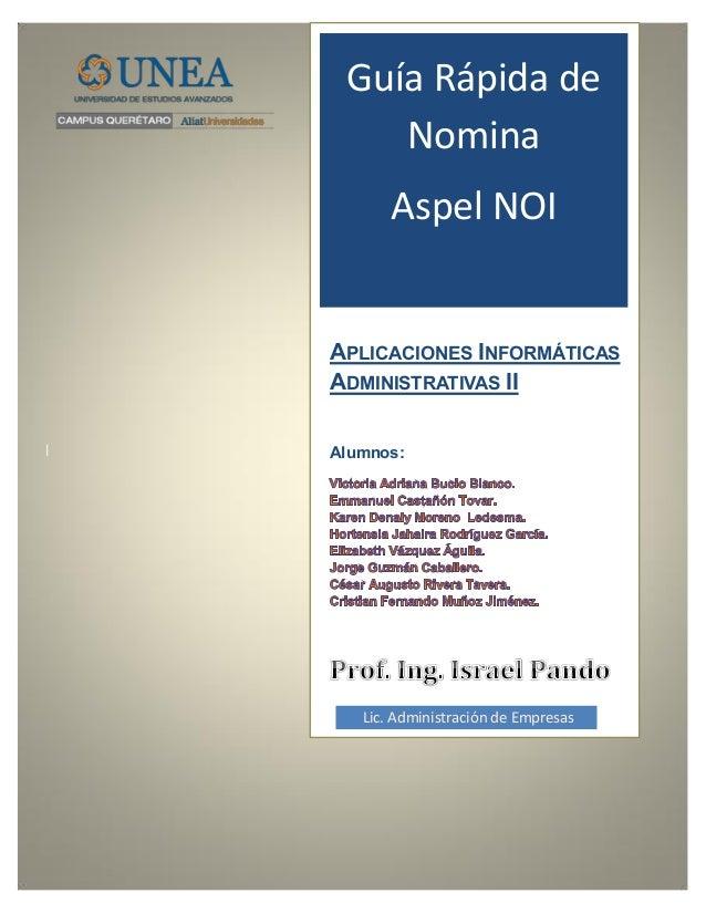 Guía Rápida de Nomina Aspel NOI  APLICACIONES INFORMÁTICAS ADMINISTRATIVAS II |  Alumnos:  G- Lic. Administración de Empre...