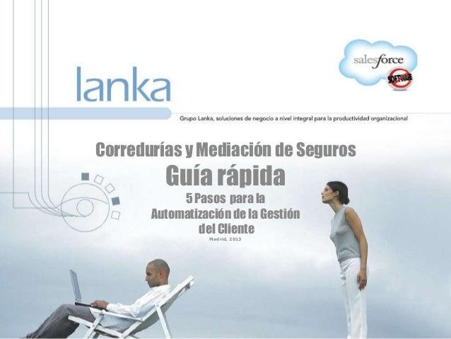 Corredurías y Mediación de Seguros Guía rápida 5 Pasos para la Automatización de la Gestión del Cliente Madrid, 2013