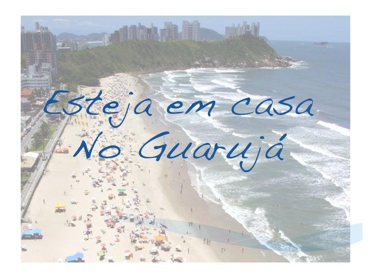 Esteja em casa No Guarujá!