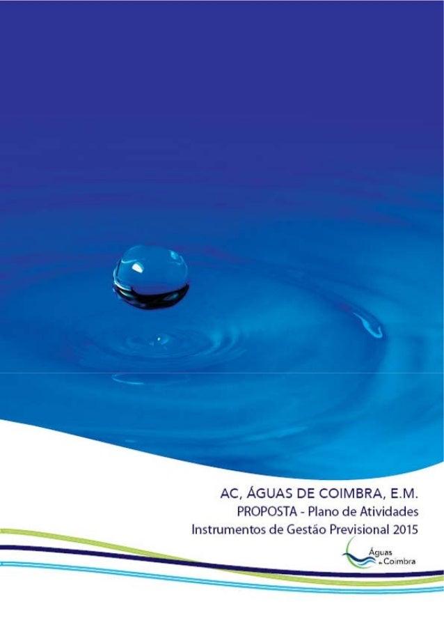 Águas de Coimbra  Plano de Atividades | Instrumentos de Gestão Previsional 2015  1  ÍNDICE  3. Apresentação  5. Deliberaçã...