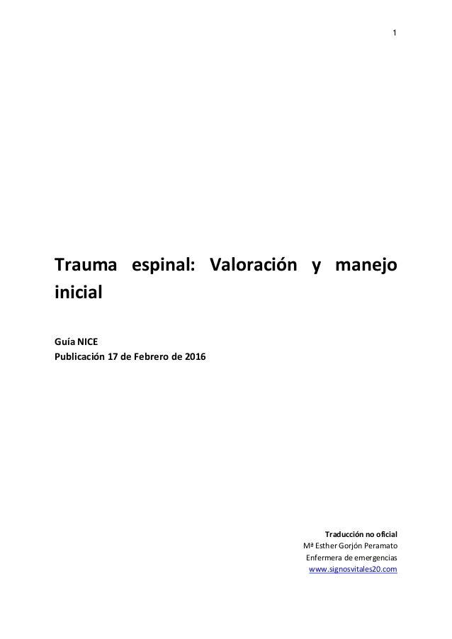 1 Trauma espinal: Valoración y manejo inicial Guía NICE Publicación 17 de Febrero de 2016 Traducción no oficial Mª Esther ...