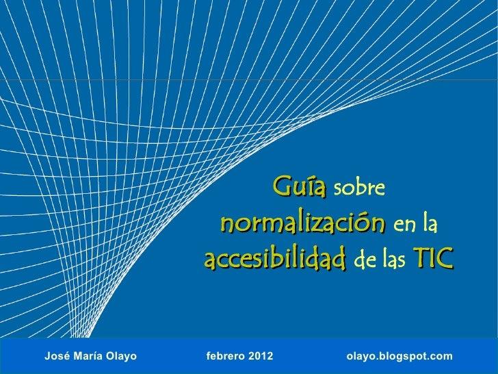 Guía sobre                    normalización en la                   accesibilidad de las TICJosé María Olayo   febrero 201...