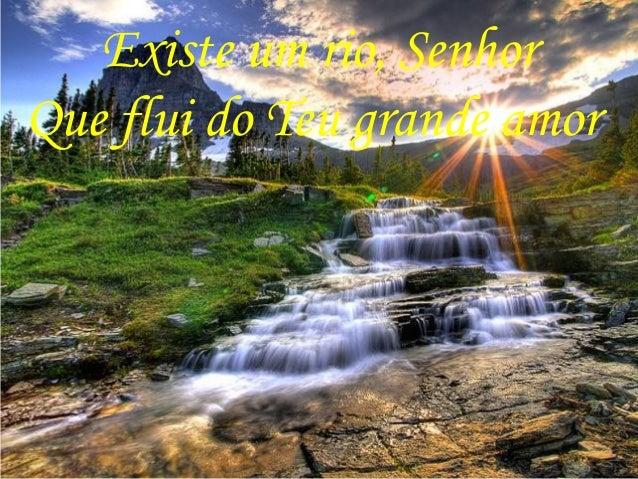 Existe um rio, Senhor Que flui do Teu grande amor
