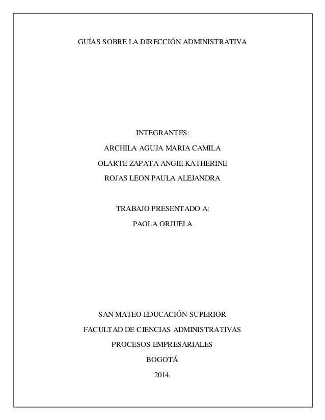 GUÍAS SOBRE LA DIRECCIÓN ADMINISTRATIVA  INTEGRANTES:  ARCHILA AGUJA MARIA CAMILA  OLARTE ZAPATA ANGIE KATHERINE  ROJAS LE...