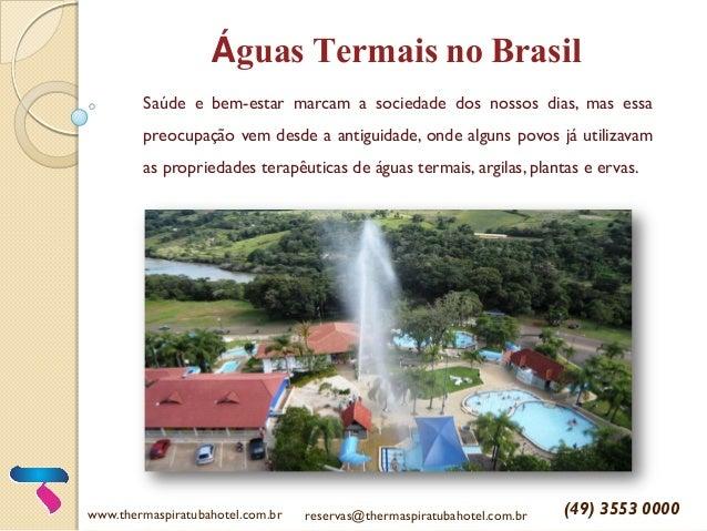 Águas Termais no Brasil Saúde e bem-estar marcam a sociedade dos nossos dias, mas essa preocupação vem desde a antiguidade...