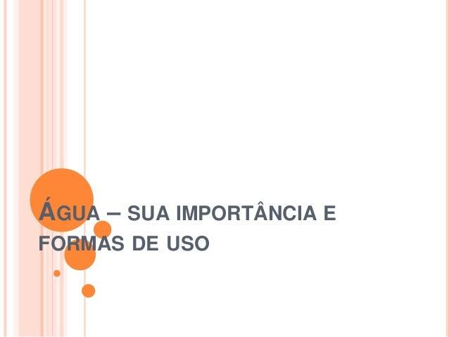 ÁGUA – SUA IMPORTÂNCIA EFORMAS DE USO